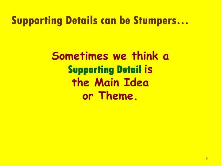 Supporting Details can be Stumpers…