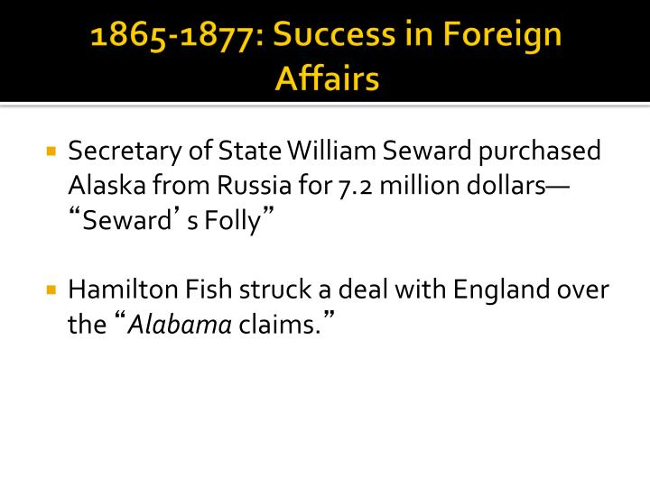 1865-1877: Success in Foreign Affairs