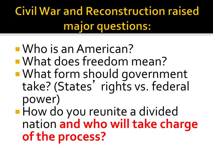 Civil war and reconstruction raised major questions