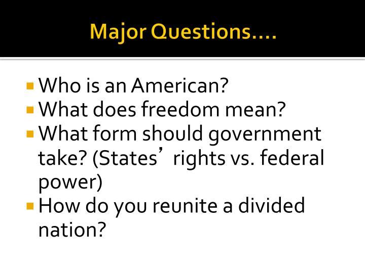 Major Questions….