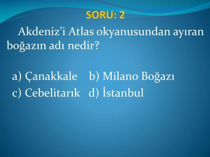 SORU: 2