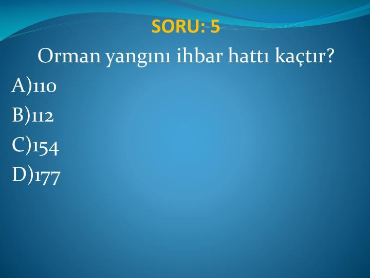SORU: 5