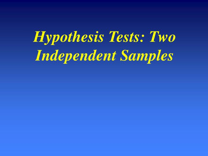 Hypothesis Tests: Two Independent Samples