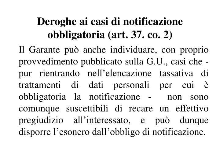 Deroghe ai casi di notificazione obbligatoria (art. 37. co. 2)