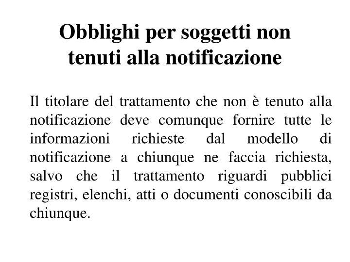 Obblighi per soggetti non tenuti alla notificazione