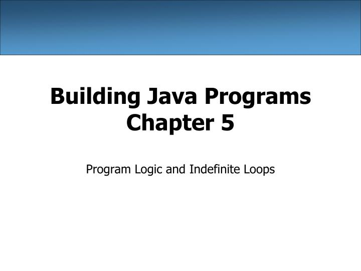 PPT - Building Java Programs Chapter 5 PowerPoint