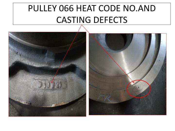 Pulley 066 heat code no and casting defects