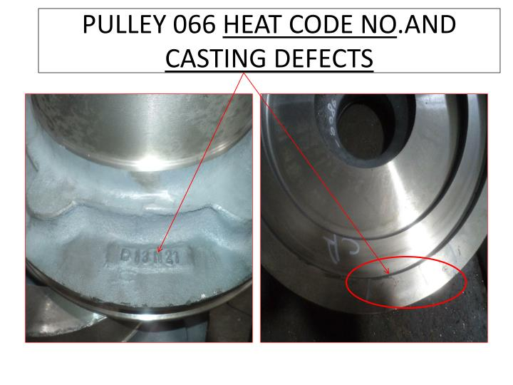 Pulley 066 heat code no and casting defects1