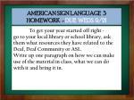 american sign language 3 homework due weds 9 21