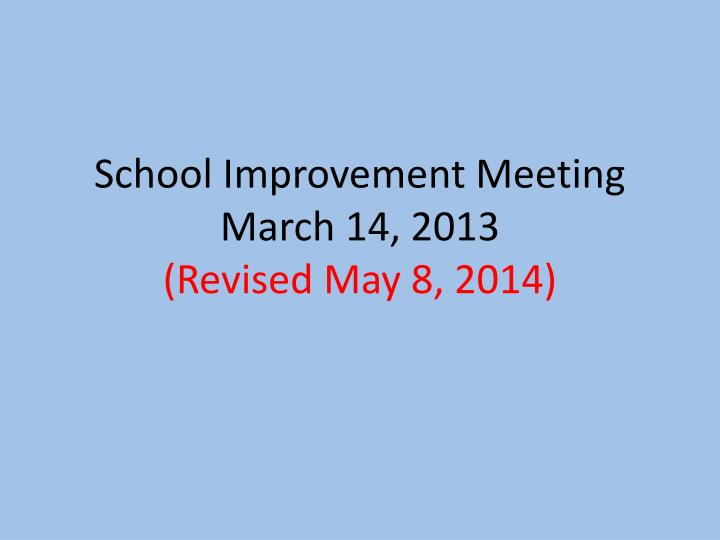 school improvement meeting march 14 2013 revised may 8 2014 n.