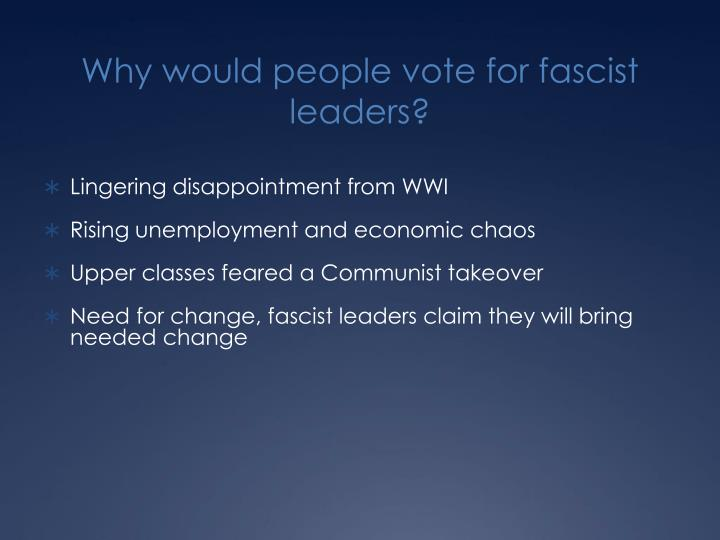 Why would people vote for fascist leaders?