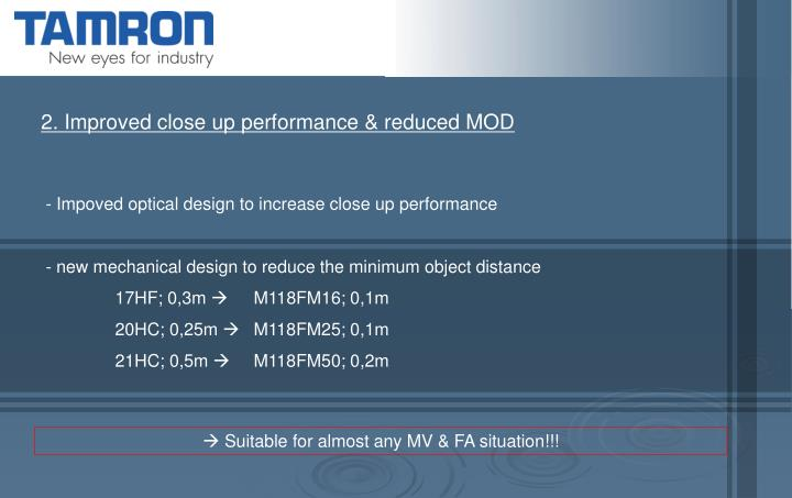 2. Improved close up performance & reduced MOD
