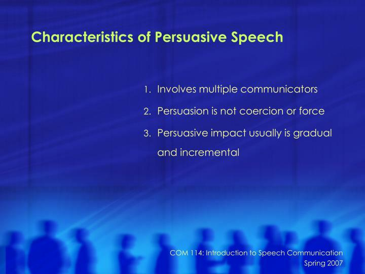 characteristic of persuasion Besides characteristics of the agent, other characteristics may also have strong  influences on persuasive agents' effectiveness one such characteristic is social .