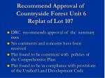 recommend approval of countryside forest unit 6 replat of lot 107