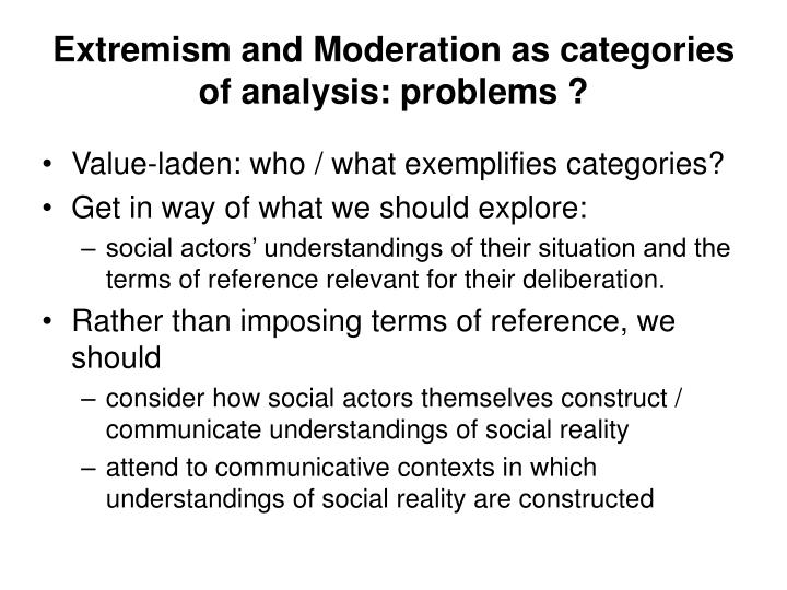 Extremism and Moderation as categories of analysis: problems ?