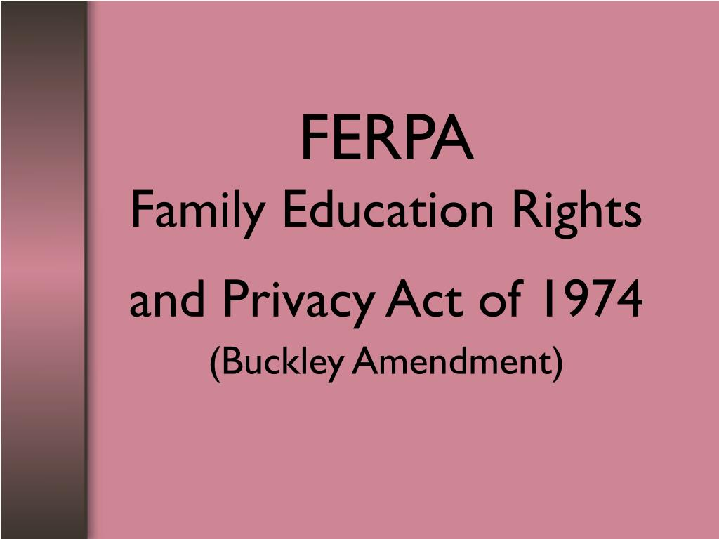 Ppt Ferpa Family Education Rights And Privacy Act Of 1974 Buckley