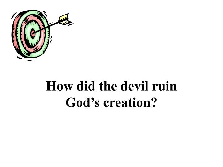 How did the devil ruin god s creation