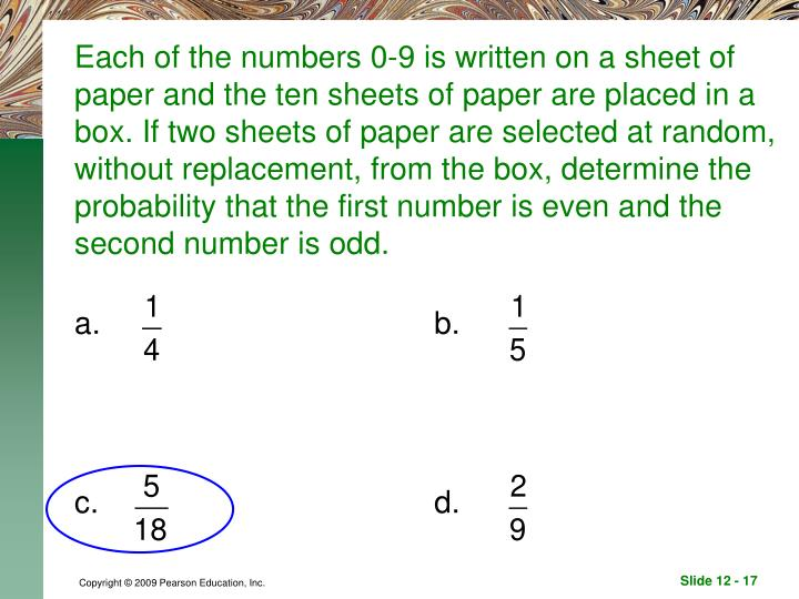 Each of the numbers 0-9 is written on a sheet of paper and the ten sheets of paper are placed in a box. If two sheets of paper are selected at random, without replacement, from the box, determine the probability that the first number is even and the second number is odd.