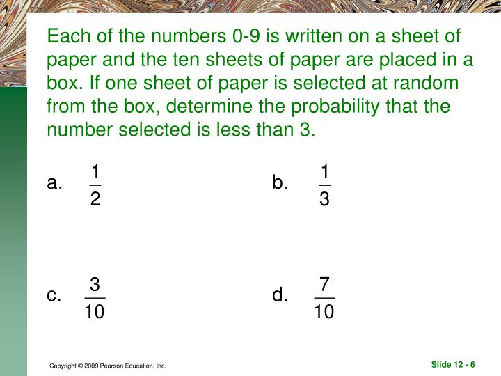 Each of the numbers 0-9 is written on a sheet of paper and the ten sheets of paper are placed in a box. If one sheet of paper is selected at random from the box, determine the probability that the number selected is less than 3.