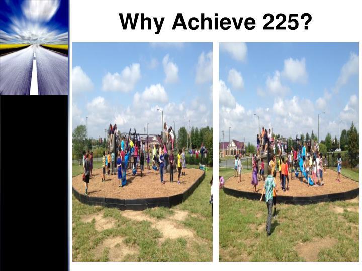 Why Achieve 225?