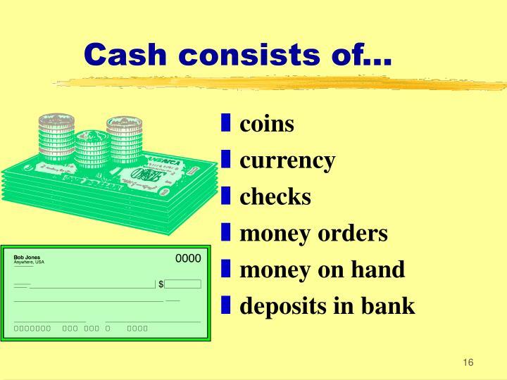 Cash consists of...