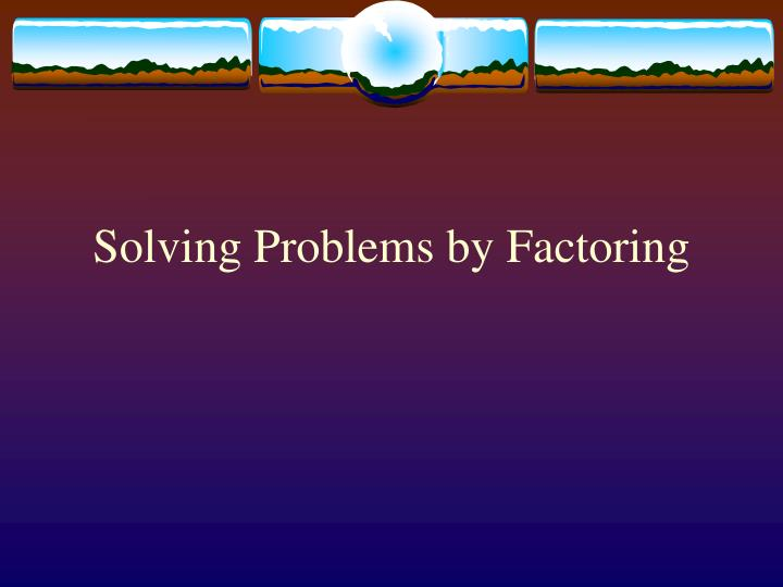 solving problems by factoring n.