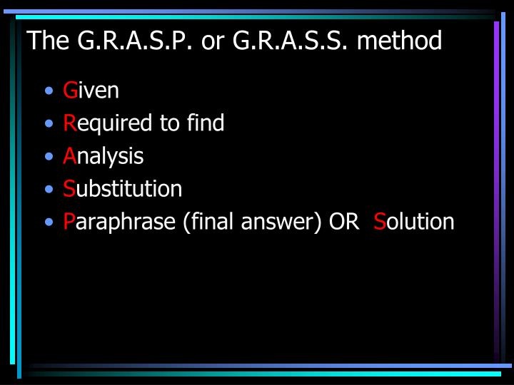 The G.R.A.S.P. or G.R.A.S.S. method
