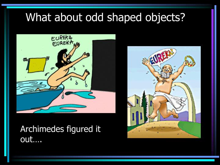 What about odd shaped objects?