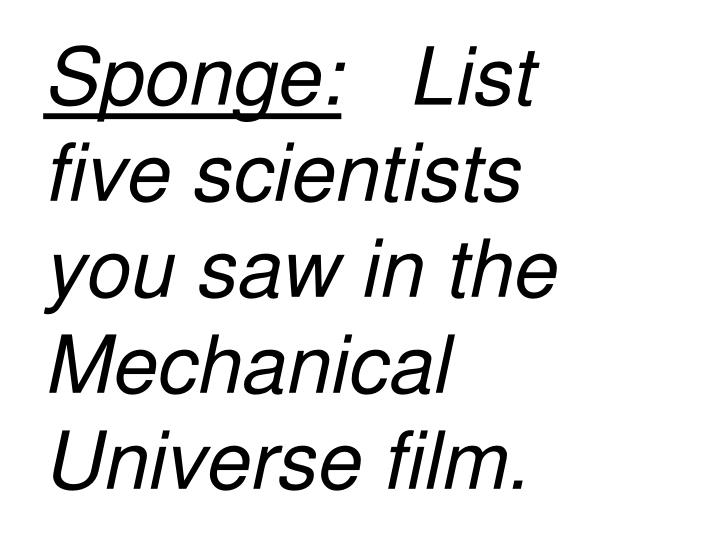 sponge list five scientists you saw in the mechanical universe film n.