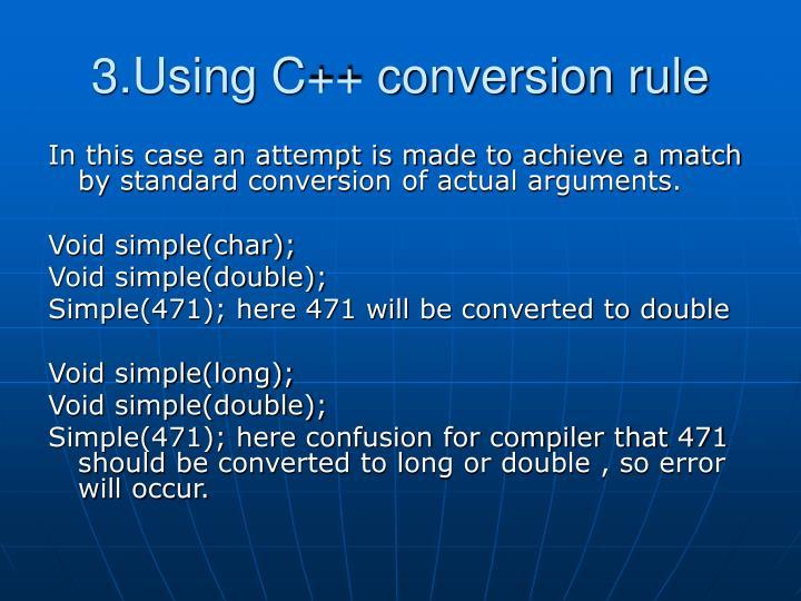3.Using C++ conversion rule