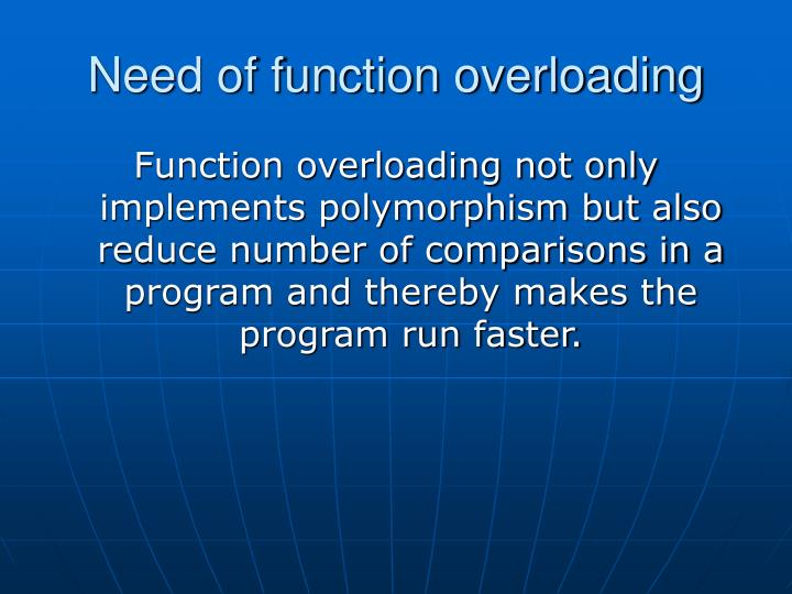 Need of function overloading