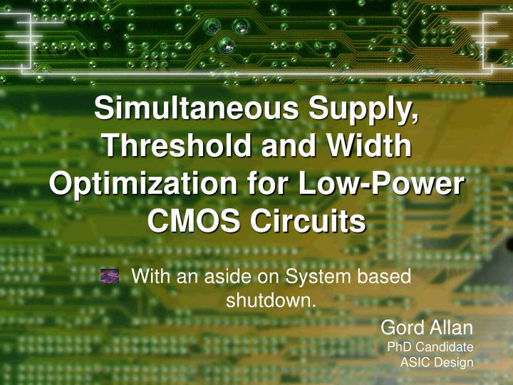 simultaneous supply threshold and width optimization for low power cmos circuits n.