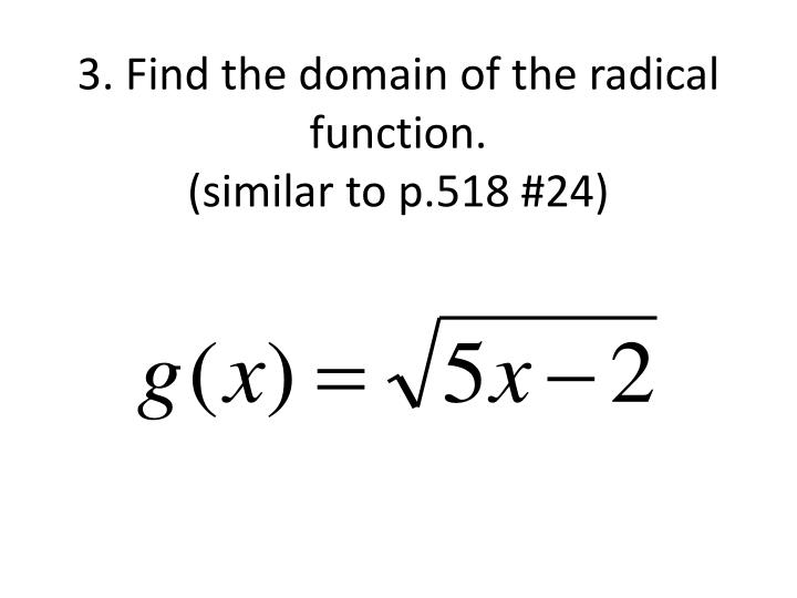 3. Find the domain of the radical function.