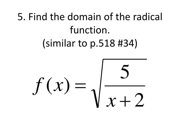 5. Find the domain of the radical function.