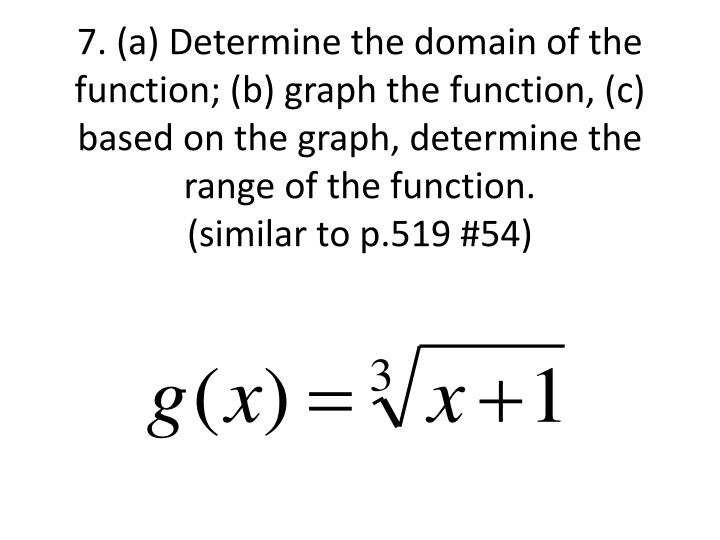 7. (a) Determine the domain of the function; (b) graph the function, (c) based on the graph, determine the range of the function.