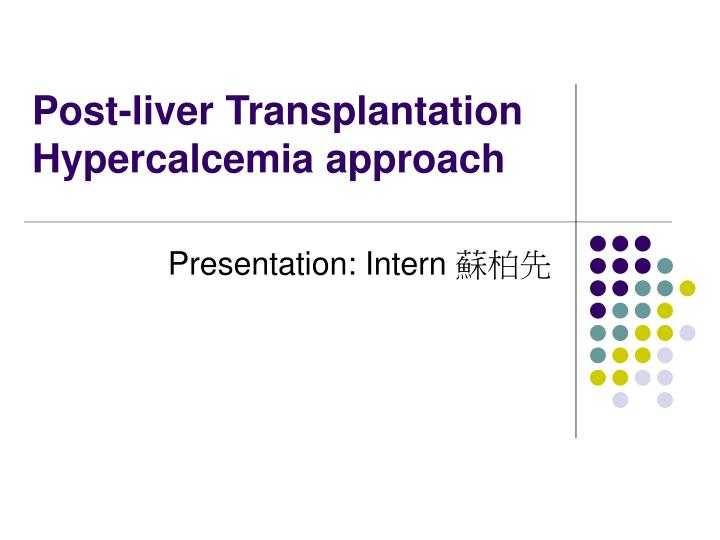 post liver transplantation hypercalcemia approach n.