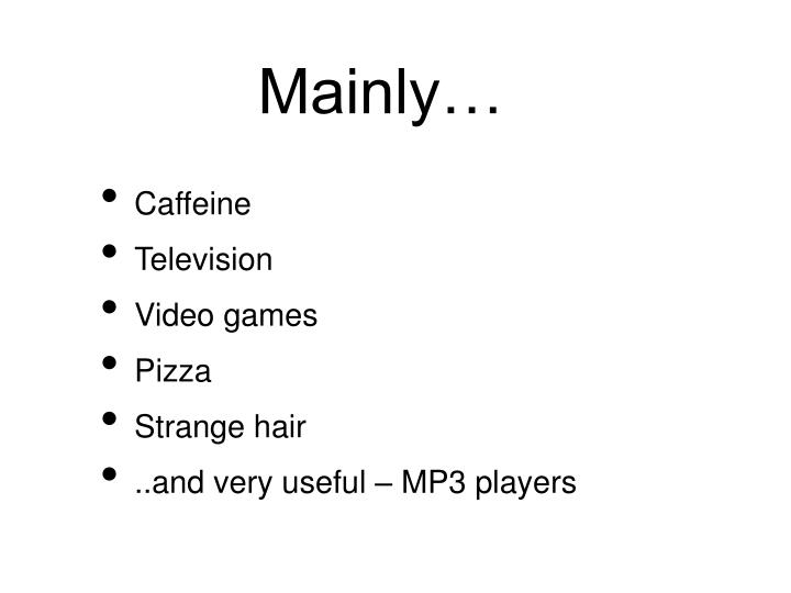 Mainly…