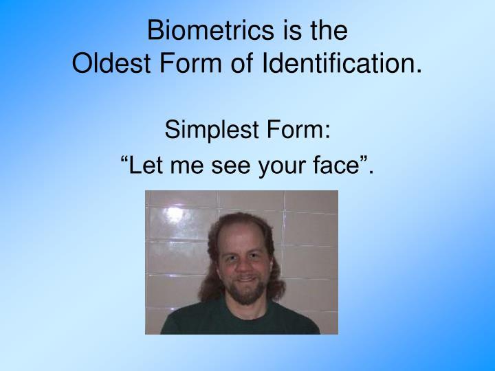 Biometrics is the