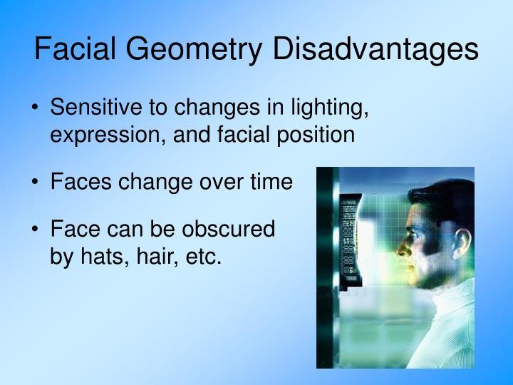 Facial Geometry Disadvantages