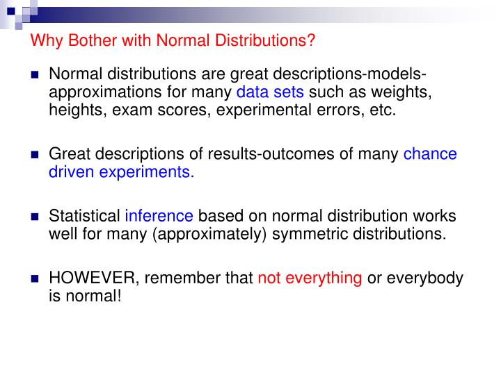 Why bother with normal distributions