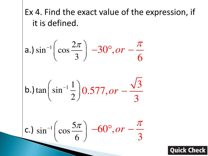 Ex 4. Find the exact value of the expression, if it is defined.