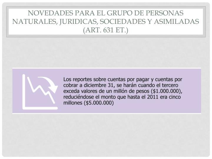 Novedades para el grupo de personas naturales juridicas sociedades y asimiladas art 631 et1