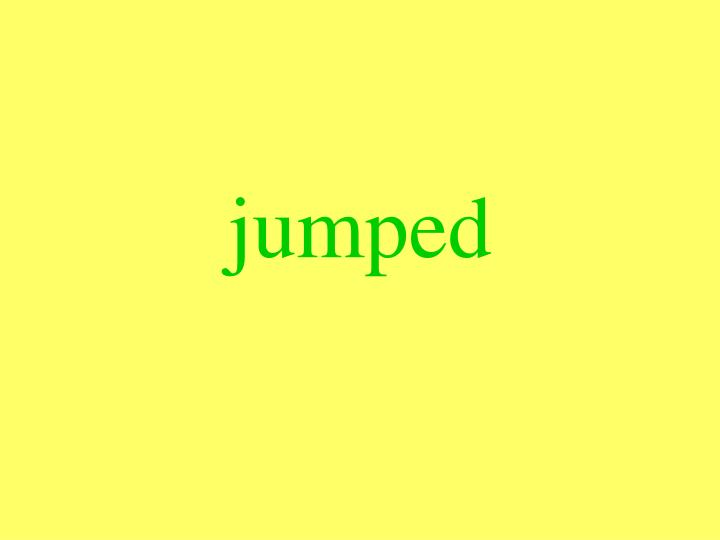 jumped