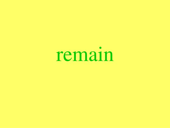 remain