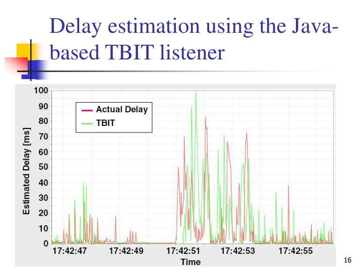 Delay estimation using the Java-based TBIT listener