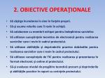 2 obiective opera ionale