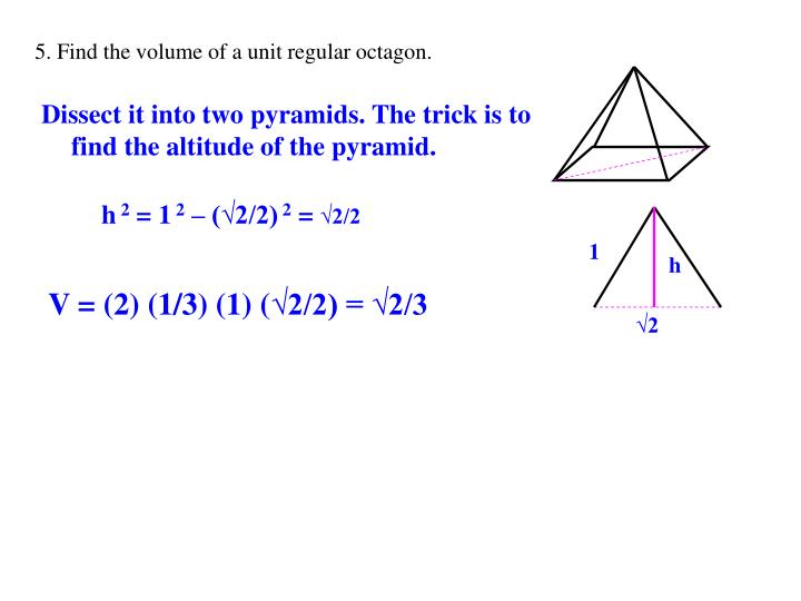 5. Find the volume of a unit regular octagon.
