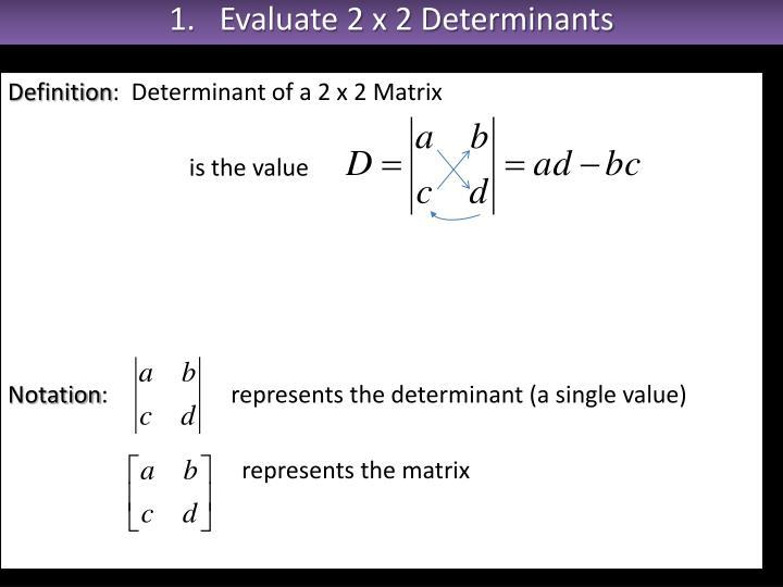 1.   Evaluate 2 x 2 Determinants