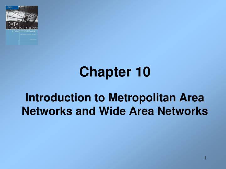chapter 10 introduction to metropolitan area networks and wide area networks n.
