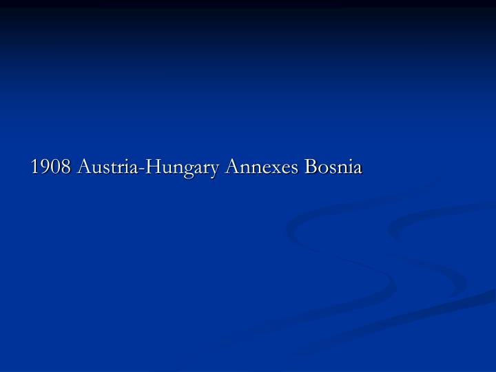 1908 Austria-Hungary Annexes Bosnia